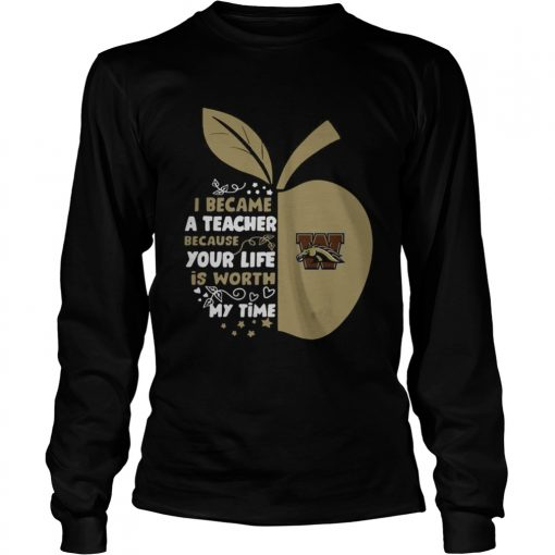 Western Michigan Broncos I became a teacher because your life is worth my time  LongSleeve