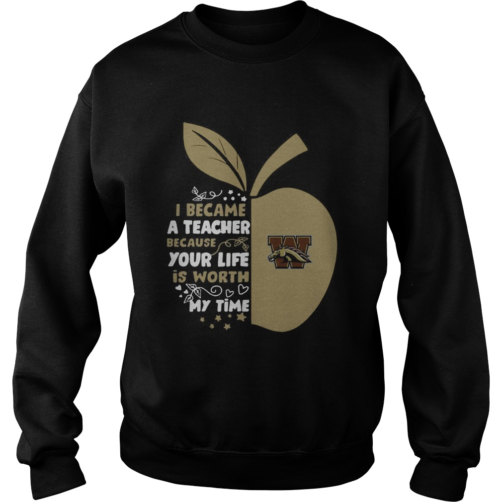 Western Michigan Broncos I became a teacher because your life is worth my time Sweatshirt
