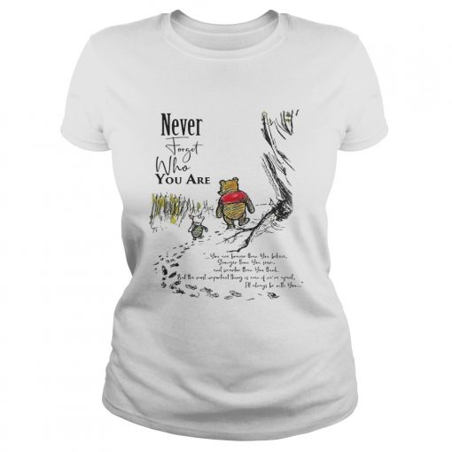 Winnie The Pooh Never Forget Who You Are Shirt Classic Ladies