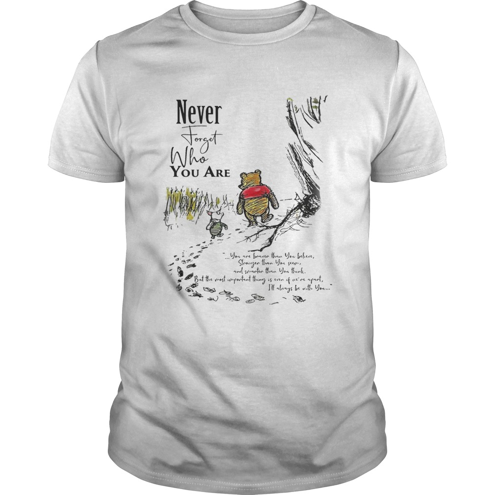 Winnie The Pooh Never Forget Who You Are Shirt Unisex