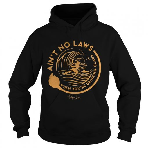 Witch Aint No Laws When Youre Drinking Claws Shirt Hoodie