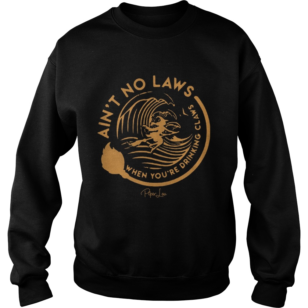 Witch Aint No Laws When Youre Drinking Claws Shirt Sweatshirt