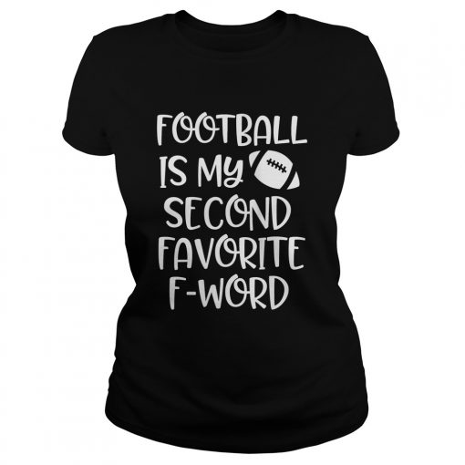 Womens Football is my second favorite F word Shirt Classic Ladies