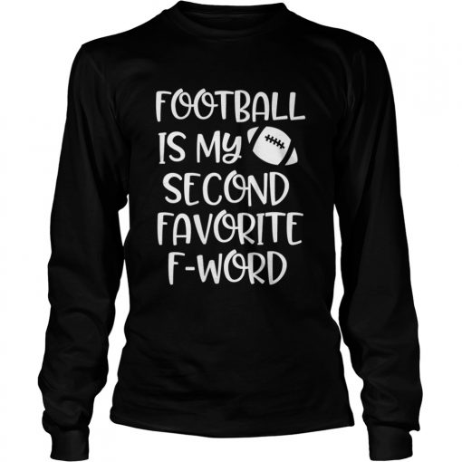 Womens Football is my second favorite F word Shirt LongSleeve