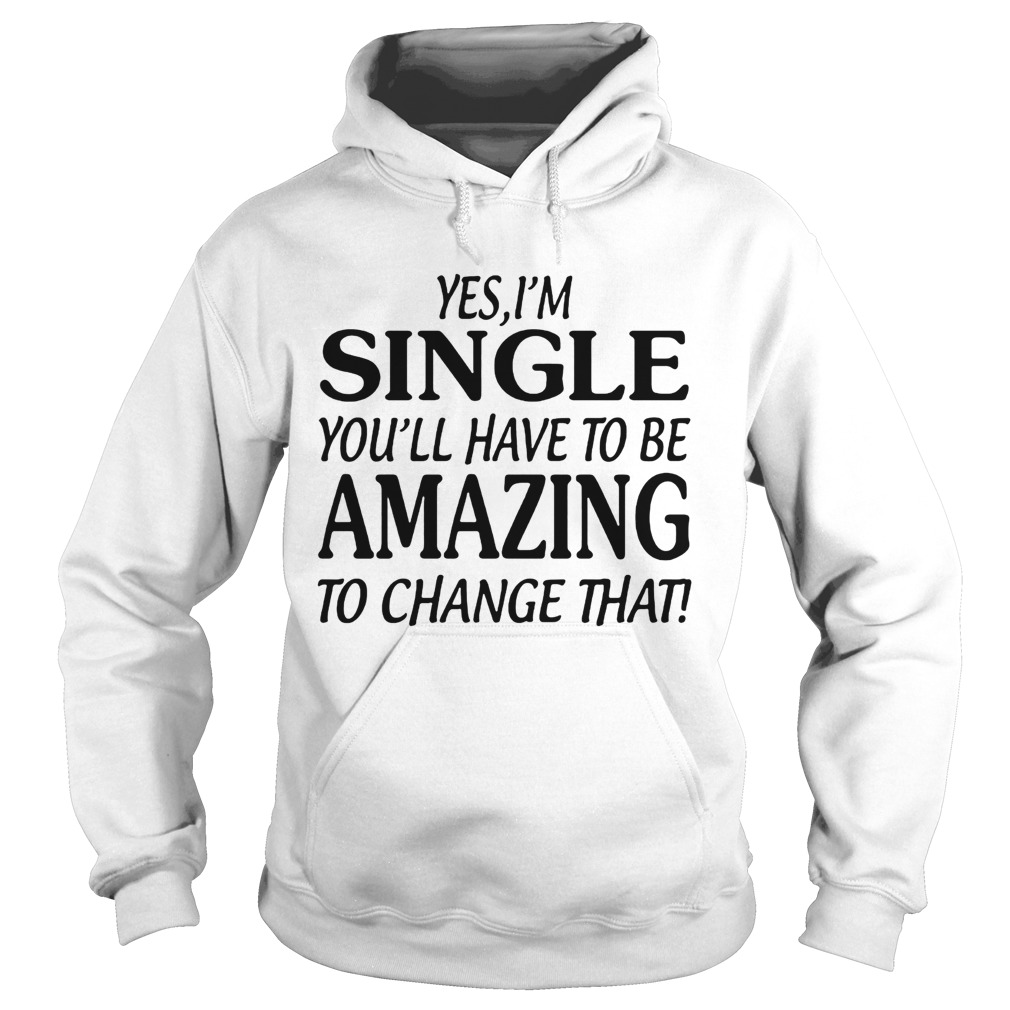 Yes Im singer youll have to be amazing to change that Hoodie