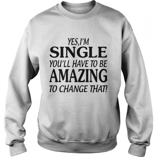 Yes Im singer youll have to be amazing to change that  Sweatshirt
