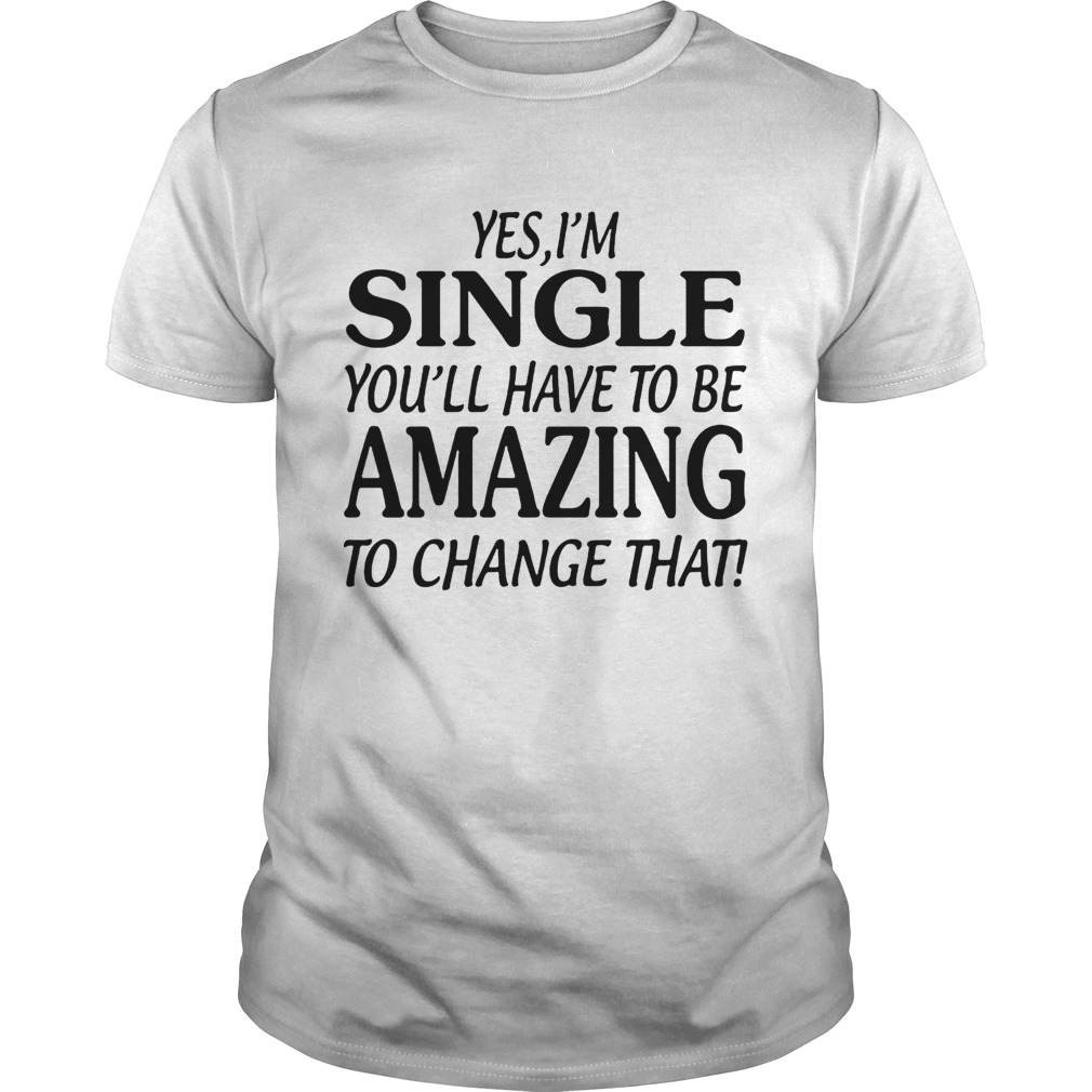 Yes Im singer youll have to be amazing to change that Unisex