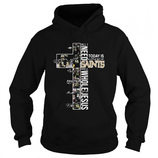 All I need today is a little bit of Saints and a whole lot of Jesus signatures  Hoodie