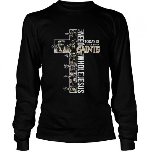 All I need today is a little bit of Saints and a whole lot of Jesus signatures  LongSleeve