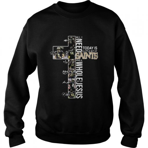 All I need today is a little bit of Saints and a whole lot of Jesus signatures  Sweatshirt