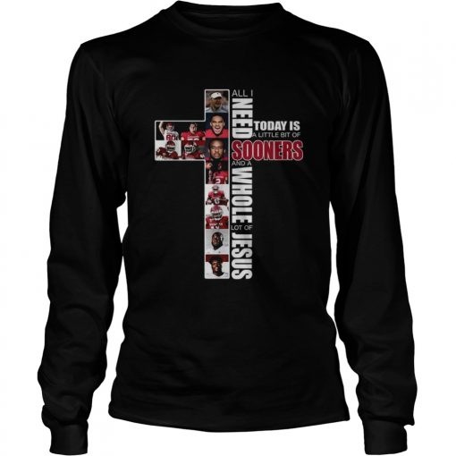 All I need today is a little bit of Sooners and a whole lot of Jesus  LongSleeve