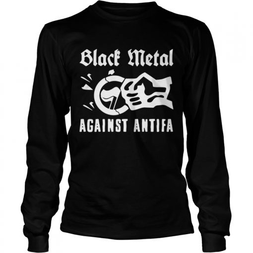 Black Metal Against Antifa Shirt LongSleeve