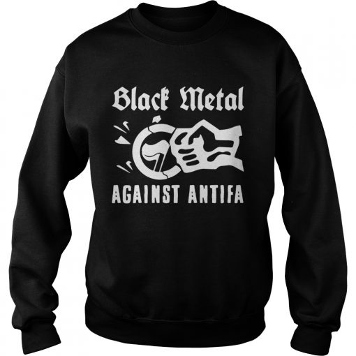 Black Metal Against Antifa Shirt Sweatshirt