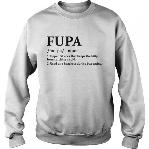 Fupa Definition Funny Shirt Sweatshirt