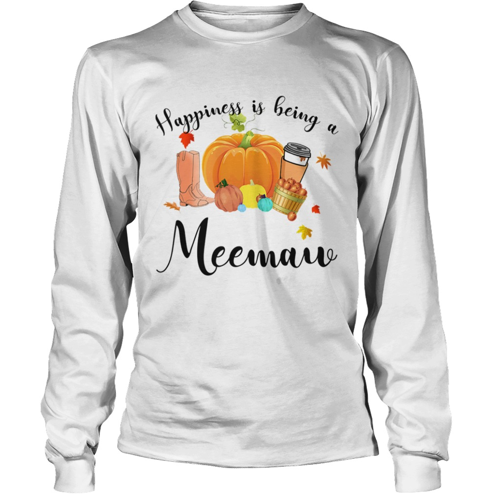 Halloween Pumpkin Happiness Is Being A Meemaw TShirt LongSleeve