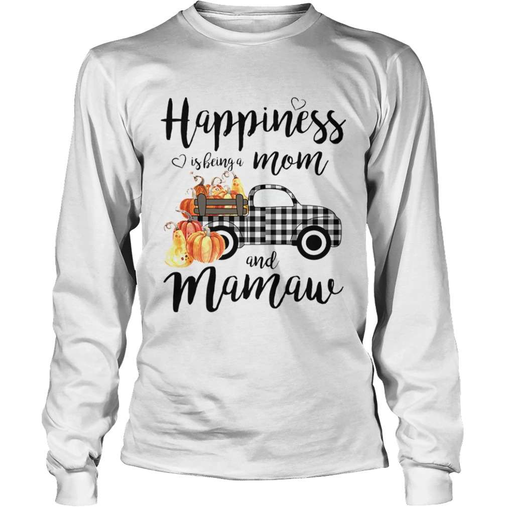 Happiness is being a mom and mamaw T LongSleeve