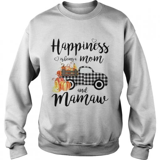 Happiness is being a mom and mamaw T Sweatshirt