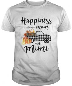 Happiness is being a mom and mimi T Unisex