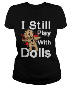 I Still Play With Dolls Funny Voodoo Halloween Costume  Classic Ladies