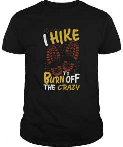 I hike to burn of the crazy  Unisex