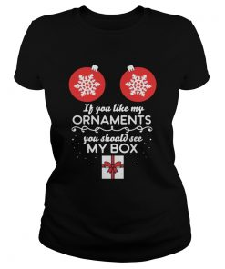 If you like my Ornaments you should see my box Christmas Offcial TShirt Classic Ladies