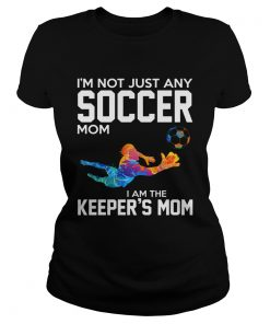 Im not just any Soccer mom I am the keepers mom  Classic Ladies