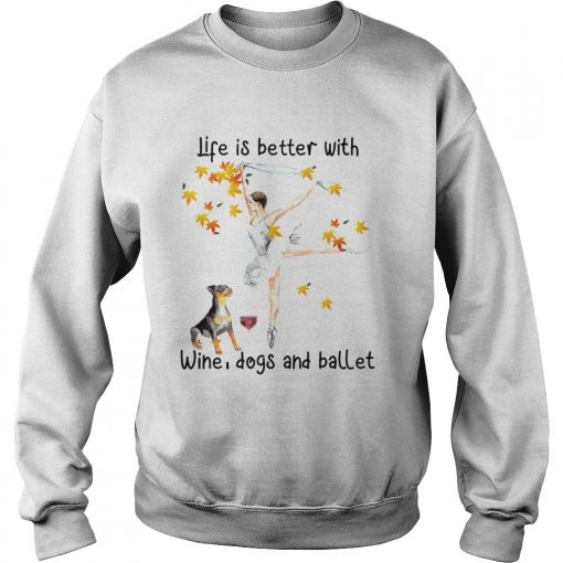 Life is better with wine dogs and ballet  Sweatshirt