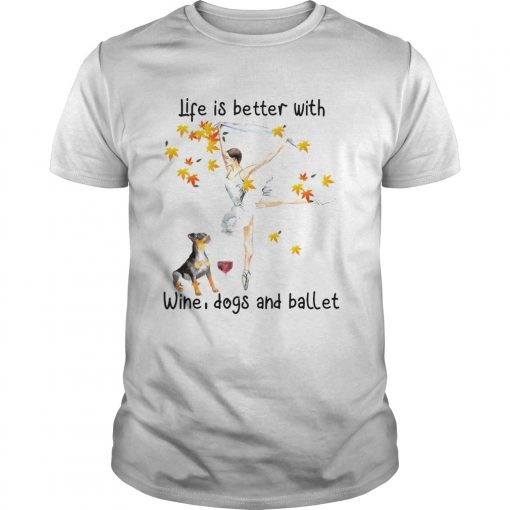 Life is better with wine dogs and ballet  Unisex