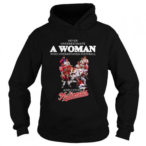 Never underestimate a woman who understands football and loves Washington Nationals  Hoodie