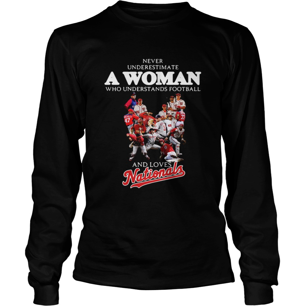 Never underestimate a woman who understands football and loves Washington Nationals LongSleeve