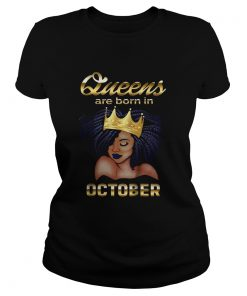 Queens Are Born In October Shirt Classic Ladies