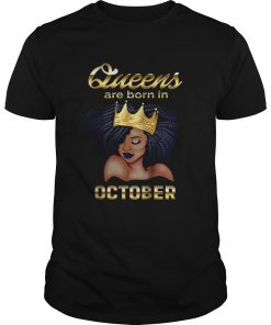 Queens Are Born In October Shirt Unisex