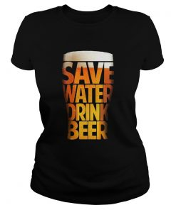 Save water drink beer funny drinking T Classic Ladies