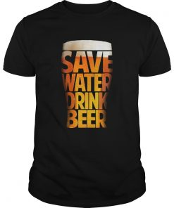 Save water drink beer funny drinking T Unisex