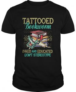 Tattooed Bookworm Inked And Educated Dont Sterotype TShirt Unisex