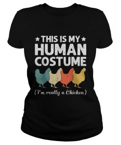 This My Human Costume Im Really A Chicken Halloween  Classic Ladies
