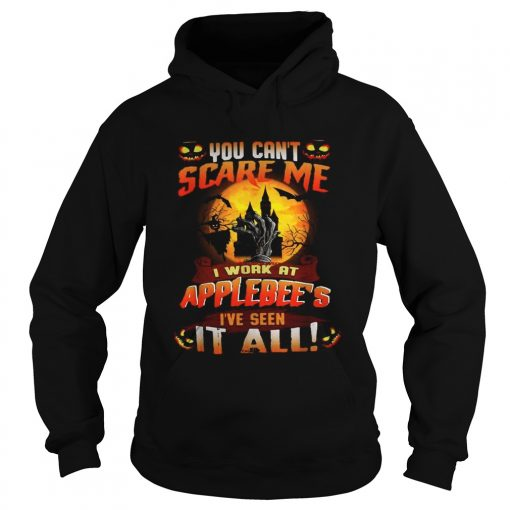 You cant scare me I work at Applebees Ive seen it all Halloween  Hoodie