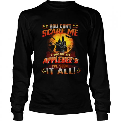 You cant scare me I work at Applebees Ive seen it all Halloween  LongSleeve