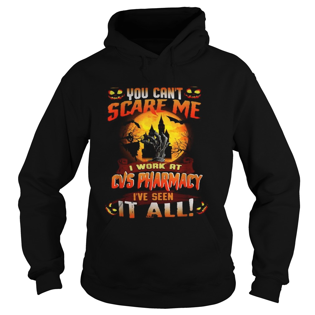 You cant scare me I work at CVS Pharmacy Ive seen it all Halloween Hoodie
