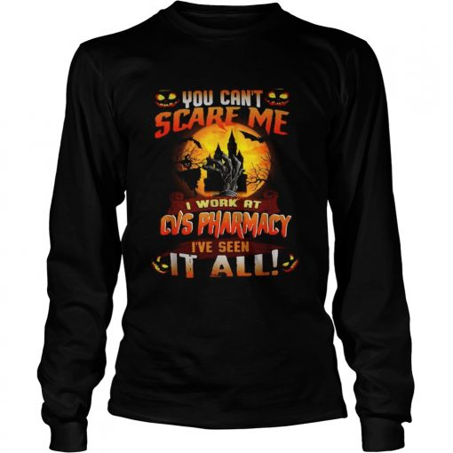 You cant scare me I work at CVS Pharmacy Ive seen it all Halloween  LongSleeve