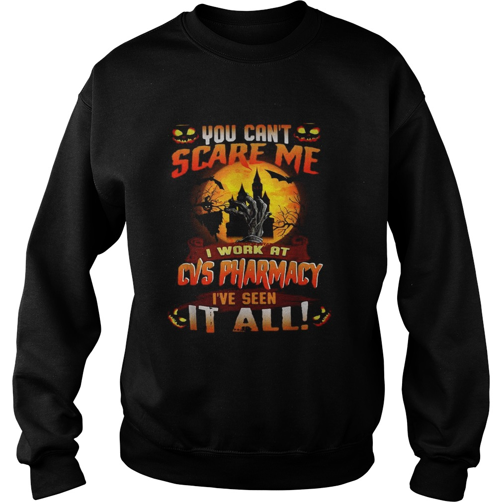 You cant scare me I work at CVS Pharmacy Ive seen it all Halloween Sweatshirt