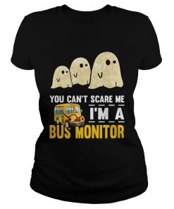 You cant scare me Im a bus monitor ghost boos Halloween  Classic Ladies