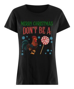 Chicken Merry christmas don't be a  Classic Women's T-shirt