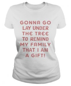 Gonna Go Lay Under The Tree To Remind My Family That I Am A Gift White  Classic Ladies