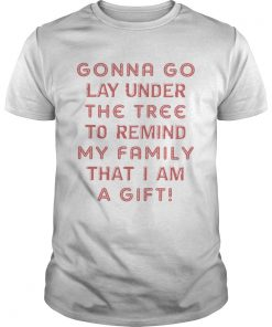 Gonna Go Lay Under The Tree To Remind My Family That I Am A Gift White  Unisex