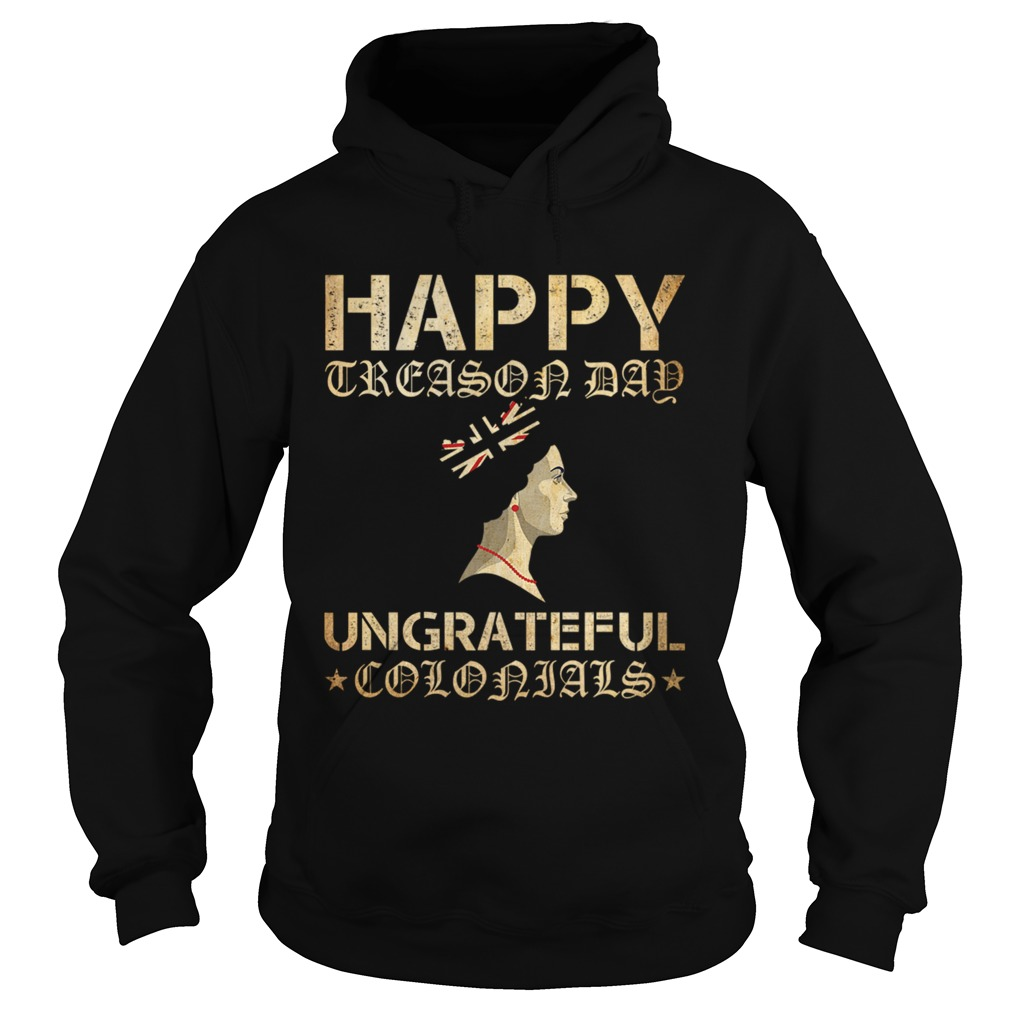 Happy Treason Day Ungrateful Colonials Hoodie