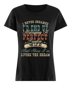 I Never Dreamed I'd End Up Marrying A Perfect Freakin' Wife Vintage  Classic Women's T-shirt