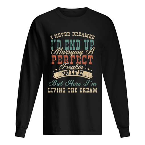 I Never Dreamed I'd End Up Marrying A Perfect Freakin' Wife Vintage  Long Sleeved T-shirt