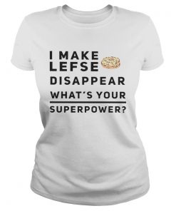 I make lefse disappear whats your superpower  Classic Ladies