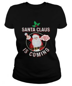 Santa Claus Is Coming Thats What She Said Adult Christmas  Classic Ladies